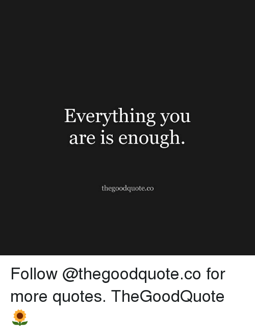 Everything You Are Is Enough The Good Quoteco Follow For More Quotes Adorable The Good Quote