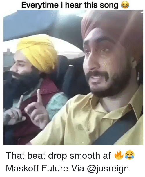Funny, Smooth, and Song: Everytime i hear this song That beat drop smooth af 🔥😂 Maskoff Future Via @jusreign