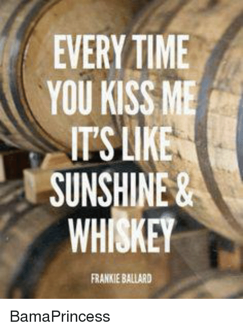 Franky: EVERYTIME  YOU KISS ME  ITS LIKE  SUNSHINE  WHI KEY  FRANKIE BALLARD BamaPrincess