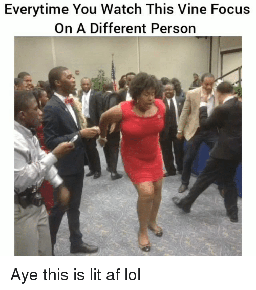 Ayee: Everytime You Watch This Vine Focus  On A Different Person Aye this is lit af lol
