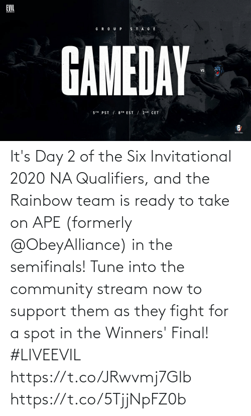 Qualifiers: EVIL  GROU P STA GE  GAMEDAY  VS  5 PM PST /- 8 PM EST / 2 AM CET  INVITATIONAL It's Day 2 of the Six Invitational 2020 NA Qualifiers, and the Rainbow team is ready to take on APE (formerly @ObeyAlliance) in the semifinals!  Tune into the community stream now to support them as they fight for a spot in the Winners' Final! #LIVEEVIL  https://t.co/JRwvmj7GIb https://t.co/5TjjNpFZ0b