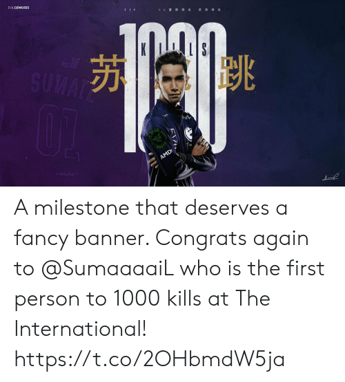 the international: EVILGENIUSES  TI9  E G 蓄势 待发  蓄 势待发  SUMAT  PAZER  AMD A milestone that deserves a fancy banner. Congrats again to @SumaaaaiL who is the first person to 1000 kills at The International! https://t.co/2OHbmdW5ja