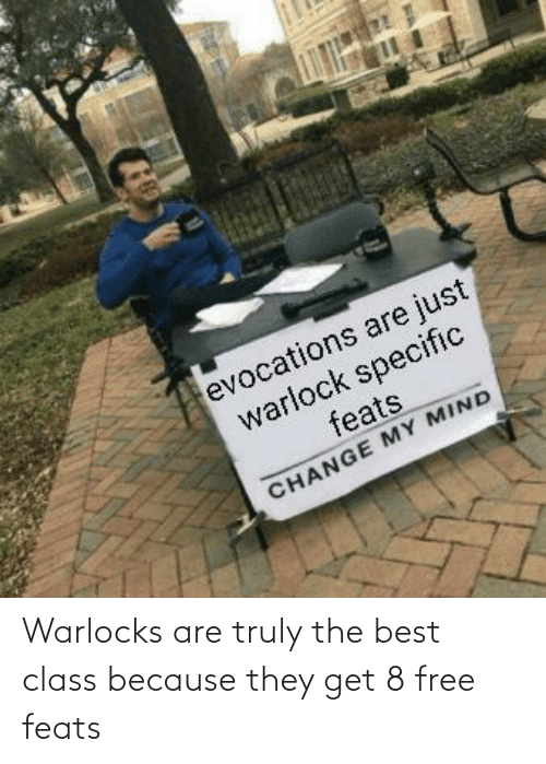 Best, Free, and DnD: evocations are just  warlock specific  feats  CHANGE MY MIND Warlocks are truly the best class because they get 8 free feats