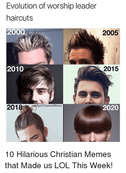 Christian Memes: Evolution of worship leader  haircuts  2000  2005  2010  2015  EpicChristian Memes  2020 10 Hilarious Christian Memes that Made us LOL This Week!