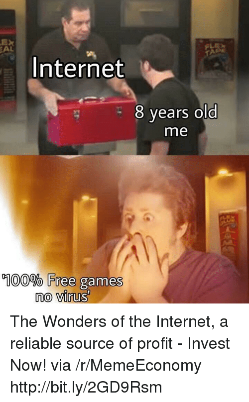 Anaconda, Internet, and Free: EX  EAL  Internet  8 years old  me  0  100% Free  games  no virus The Wonders of the Internet, a reliable source of profit - Invest Now! via /r/MemeEconomy http://bit.ly/2GD9Rsm