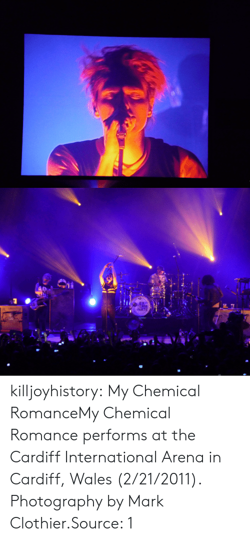 Tumblr, Blog, and Flickr: EX  ERM  INAT killjoyhistory:  My Chemical RomanceMy Chemical Romance performs at the  Cardiff International Arena  in Cardiff, Wales (2/21/2011). Photography by Mark Clothier.Source: 1