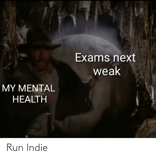 Funny, Run, and Next: Exams next  weak  MY MENTAL  HEALTH Run Indie