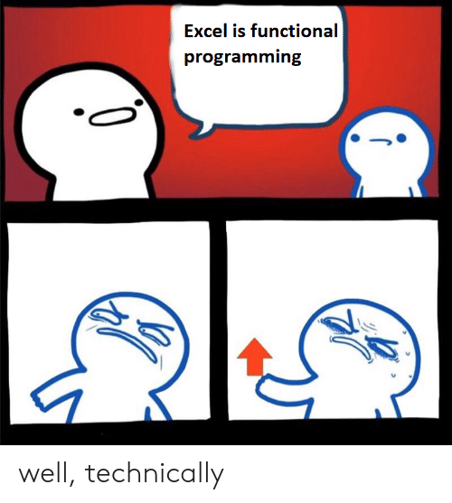 Excel: Excel is functional  programming  0 well, technically