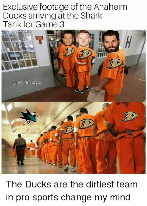 Anaheim Ducks, Logic, and Memes: Exclusive footage of the Anaheim  Ducks arriving at the Shark  Tank for Game 3  @nhl_ref_logic The Ducks are the dirtiest team in pro sports change my mind