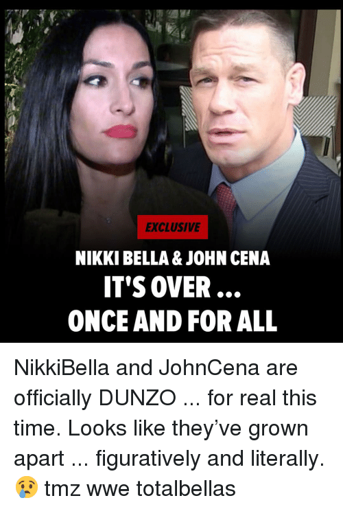 Johncena: EXCLUSIVE  NIKKI BELLA & JOHN CENA  IT'S OVER  ONCE AND FOR ALL NikkiBella and JohnCena are officially DUNZO ... for real this time. Looks like they've grown apart ... figuratively and literally. 😢 tmz wwe totalbellas