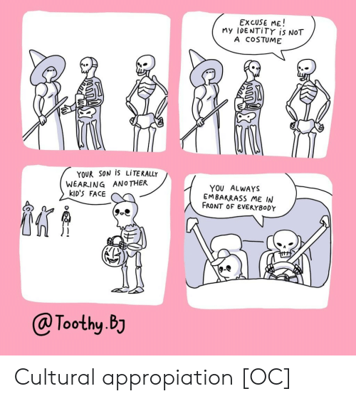 Cultural: EXCUSE ME!  My iDENTiTY is NOT  A COSTUME  YOUR SON IS LITERALLY  WEARING ANOTHER  kID'S FACE  YOU ALWAYS  EMBARRASS ME IN  FRONT OF EVERYBODY  @Toothy.BJ Cultural appropiation [OC]