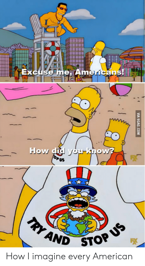 opus: Excuse me,TAmericans!i  How did youknow?  OPUS  TRY AND STOP US  VIA 9GAG.COM How I imagine every American