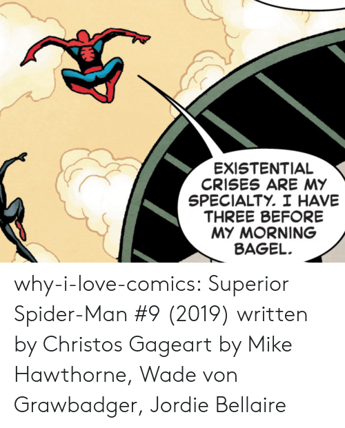 Wade: EXISTENTIAL  CRISES ARE MY  SPECIALTY. I HAVE  THREE BEFORE  MY MORNING  BAGEL why-i-love-comics: Superior Spider-Man #9 (2019) written by Christos Gageart by Mike Hawthorne, Wade von Grawbadger,  Jordie Bellaire