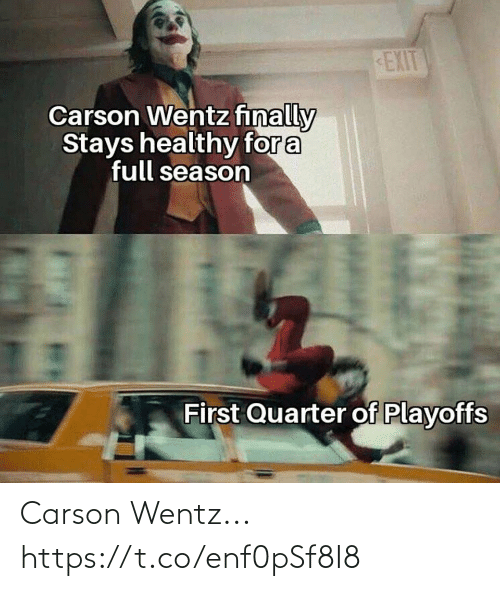 finally: EXIT  Carson Wentz finally  Stays healthy for a  full season  First Quarter of Playoffs Carson Wentz... https://t.co/enf0pSf8I8