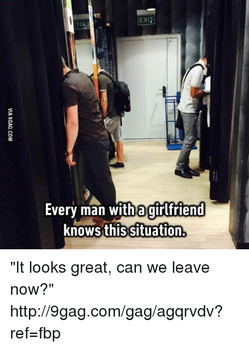 """Tix: EXIT  TIXE  Every man with a girlfriend  knows this situation """"It looks great, can we leave now?"""" http://9gag.com/gag/agqrvdv?ref=fbp"""