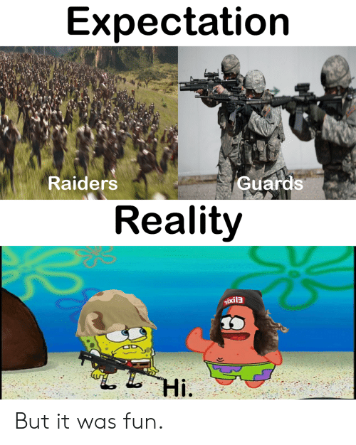 Guards: Expectation  Raiders  Guards  Reality  Tixil3  Hі. But it was fun.