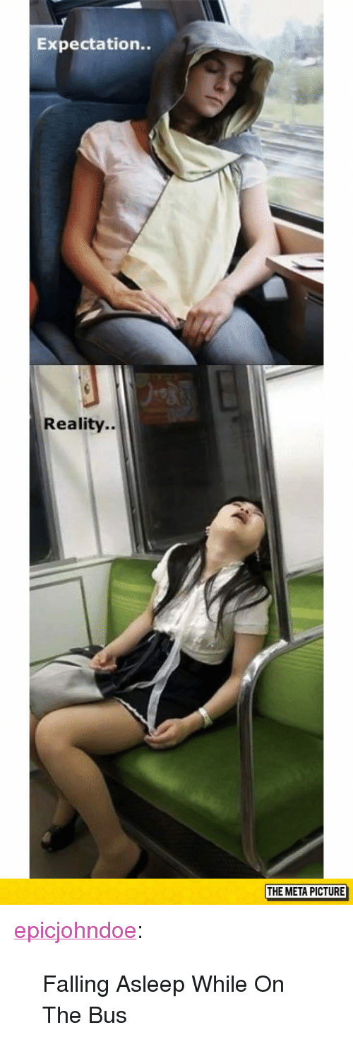 "Expectation Reality: Expectation..  Reality..  THE META PICTURE <p><a href=""https://epicjohndoe.tumblr.com/post/172662172634/falling-asleep-while-on-the-bus"" class=""tumblr_blog"">epicjohndoe</a>:</p>  <blockquote><p>Falling Asleep While On The Bus</p></blockquote>"