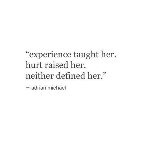 """Michael, Experience, and Her: """"experience taught her.  hurt raised her  neither defined her.""""  -adrian michael"""