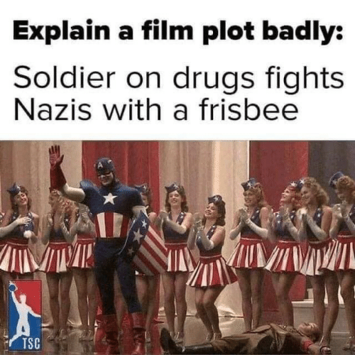 explain: Explain a film plot badly:  Soldier on drugs fights  Nazis with a frisbee  TSC