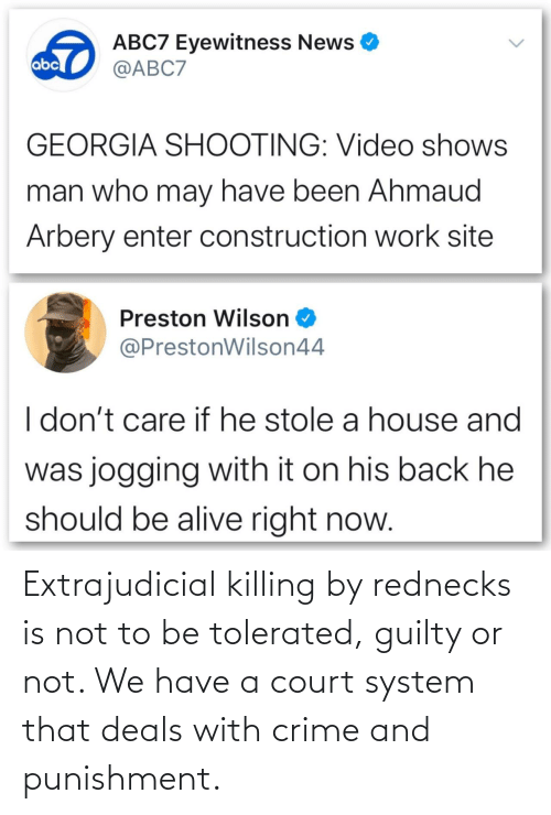 Killing: Extrajudicial killing by rednecks is not to be tolerated, guilty or not. We have a court system that deals with crime and punishment.