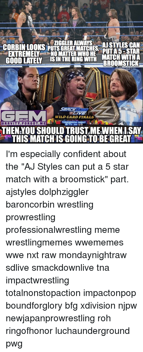 """Aj Styles: EXTREMELY NO MATTER WHO HE  MATCH WITHA  BROOM STICK  ebORTS  WILD CARD FINALS  ONLY ON  TOMORROW NIGHT  GRAVITY. F ORG 0 T. MES  THEN YOU SHOULD TRUSTME WHENI,SAY  THIS MATCHIS GOING TO BE GREAT I'm especially confident about the """"AJ Styles can put a 5 star match with a broomstick"""" part. ajstyles dolphziggler baroncorbin wrestling prowrestling professionalwrestling meme wrestlingmemes wwememes wwe nxt raw mondaynightraw sdlive smackdownlive tna impactwrestling totalnonstopaction impactonpop boundforglory bfg xdivision njpw newjapanprowrestling roh ringofhonor luchaunderground pwg"""