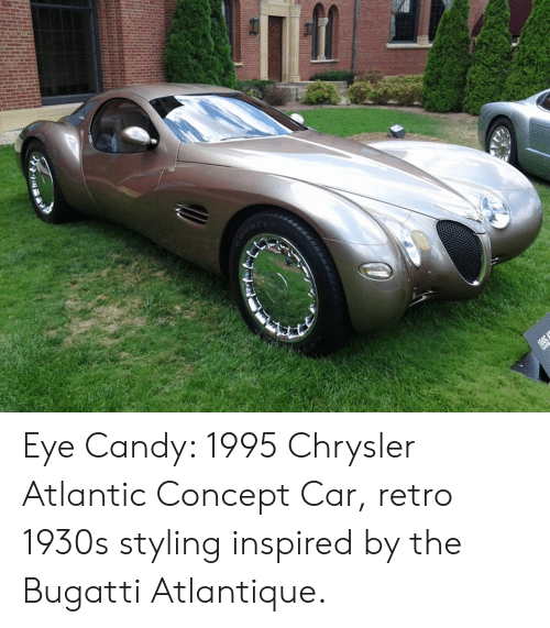 Candy, Bugatti, and Chrysler: Eye Candy: 1995 Chrysler Atlantic Concept Car, retro 1930s styling inspired by the Bugatti Atlantique.