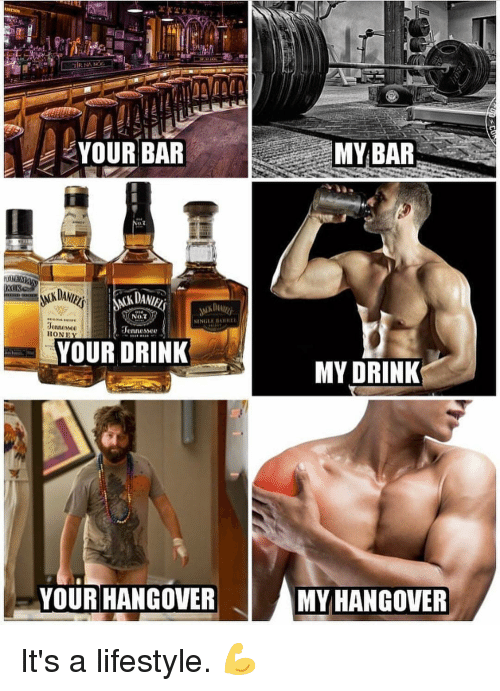 Gym, Hangover, and Lifestyle: EYOUR BAR  MYBAR  re  Senne850  HONEY  YOUR DRINK  MY DRINK  YOUR HANGOVER  MY HANGOVER It's a lifestyle. 💪