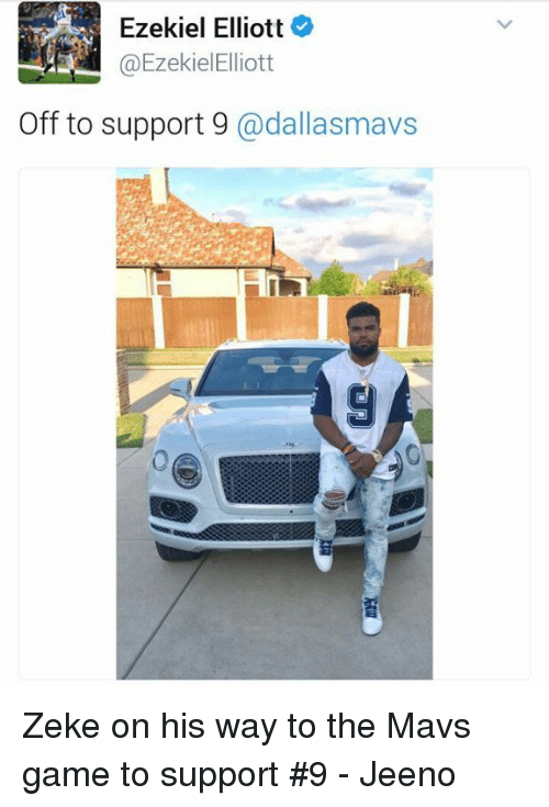 Memes, Game, and 🤖: Ezekiel Elliott  @Ezekiel Elliott  Off to support 9  adallasmavs Zeke on his way to the Mavs game to support #9   - Jeeno