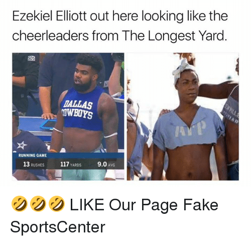 ezekiel-elliott: Ezekiel Elliott out here looking like the  cheerleaders from The Longest Yard.  SDS  ALLAS  OWBOYS  RUNNING GAME  13 RUSHES  117 YARDS  9.0 AVG 🤣🤣🤣  LIKE Our Page Fake SportsCenter