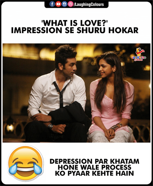 Impression: f。画③/LaughingColours  WHAT IS LOVE?'  IMPRESSION SE SHURU HOKAR  LAUGHING  CO  DEPRESSION PAR KHATAM  HONE WALE PROCESS  KO PYAAR KEHTE HAIN