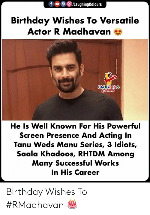 Birthday, Powerful, and Acting: f。O  )/LaughingColours  Birthday Wishes To Versatile  Actor R Madhavan e  LAUGHING  He Is Well Known For His Powerful  Screen Presence And Acting In  Tanu Weds Manu Series, 3 ldiots,  Saala Khadoos, RHTDM Among  Many Successful Works  In His Career Birthday Wishes To #RMadhavan 🎂