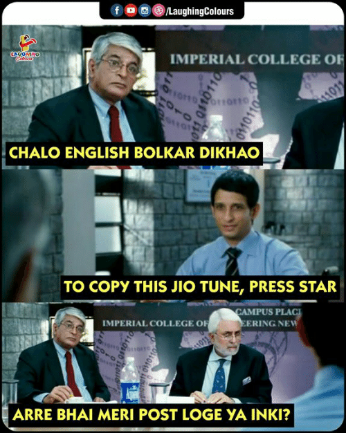 Bhai: fロ画@iLaughingColours  IMPERIAL COLLEGE OF  CHALO ENGLISH BOLKAR DIKHAO  TO COPY THIS JIO TUNE, PRESS STAR  CAMPUS PLAC  MPERIAL COLLEGE O  ERING NEW  ARRE BHAI MERI POST LOGEYAİNK?
