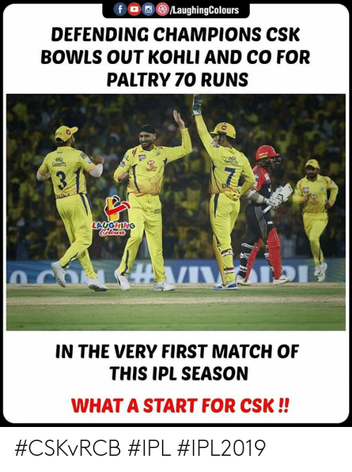 Match, Indianpeoplefacebook, and Ipl: f (0 )/LaughingColours  DEFENDING CHAMPIONS CSK  BOWLS OUT KOHLI AND CO FOR  PALTRY 70 RUNS  IN THE VERY FIRST MATCH OF  THIS IPL SEASON  WHAT A START FOR CSK!! #CSKvRCB #IPL #IPL2019
