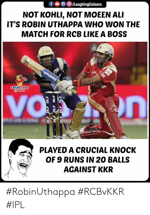 Who Won: f 0,)/LaughingColours  NOT KOHLI, NOT MOEEN ALI  IT'S ROBIN UTHAPPA WHO WON THE  MATCH FOR RCB LIKE A BOSS  LAUGHING  PLAYED A CRUCIAL KNOCK  OF 9 RUNS IN 20 BALLS  AGAINST KKR #RobinUthappa #RCBvKKR #IPL