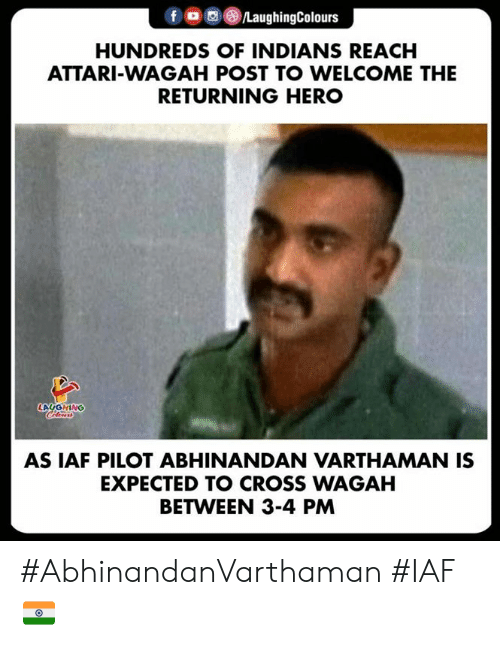 iaf: f , (8)/LaughingColours  HUNDREDS OF INDIANS REACH  ATTARI-WAGAH POST TO WELCOME THE  RETURNING HERO  LAUGHING  AS IAF PILOT ABHINANDAN VARTHAMAN IS  EXPECTED TO CROSS WAGAH  BETWEEN 3-4 PM #AbhinandanVarthaman  #IAF 🇮🇳