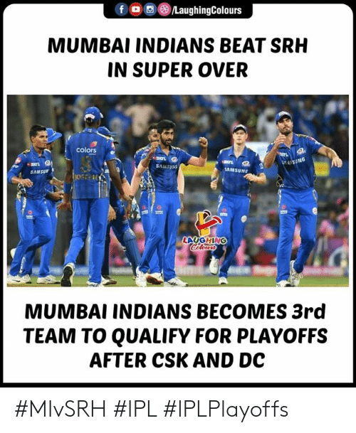 mumbai indians: f (8)/LaughingColours  MUMBAI INDIANS BEAT SRH  IN SUPER OVER  colors e  Snusoas  AMSUNG  SAMSur  LAUGHING  MUMBAI INDIANS BECOMES 3rd  TEAM TO QUALIFY FOR PLAYOFFS  AFTER CSK AND DC #MIvSRH #IPL #IPLPlayoffs