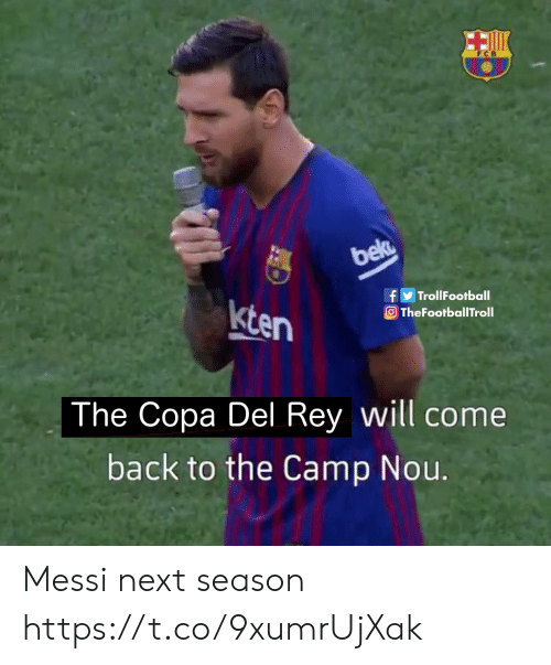 Next Season: F C B  bec  fTrollFootball  TheFootballTroll  kten  The Copa Del Rey will come  back to the Camp Nou. Messi next season https://t.co/9xumrUjXak