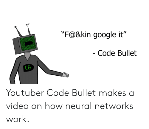 "kin: ""F@&kin google it""  Code Bullet  CB Youtuber Code Bullet makes a video on how neural networks work."