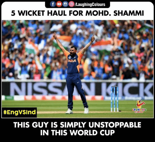 World Cup: f /LaughingColours  5 WICKET HAUL FOR MOHD. SHAMMI  INDIA  T SSIN  KICK  LAUGHING  Celeurs  | #EngvSInd  THIS GUY IS SIMPLY UNSTOPPABLE  IN THIS WORLD CUP