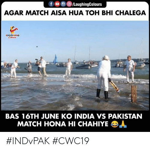 Hona: f /LaughingColours  AGAR MATCH AISA HUA TOH BHI CHALEGA  LAUGHING  Celour  BAS 16TH JUNE KO INDIA VS PAKISTAN  MATCH HONA HI CHAHIYE  A #INDvPAK #CWC19