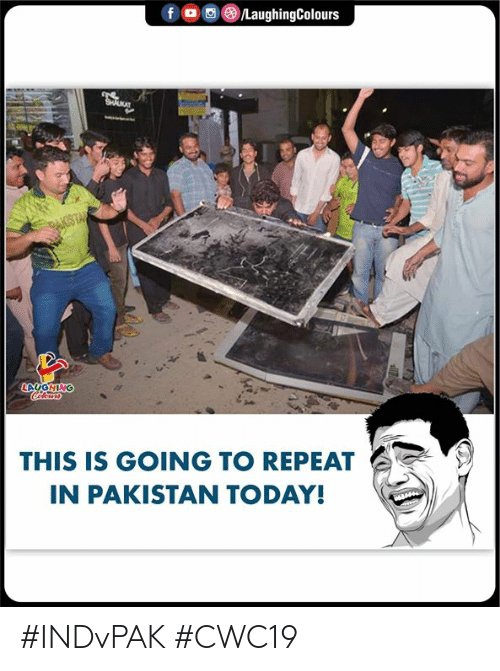 Pakistan: f  /LaughingColours  AKISTAL  LAUGHING  Clours  THIS IS GOING TO REPEAT  IN PAKISTAN TODAY! #INDvPAK #CWC19