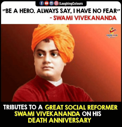 "Death, Fear, and Indianpeoplefacebook: f /LaughingColours  *""BE A HERO. ALWAYS SAY, HAVE NO FEAR""  SWAMI VIVEKANANDA  LAUGHING  Celeurs  TRIBUTES TO A GREAT SOCIAL REFORMER  SWAMI VIVEKANANDA ON HIS  DEATH ANNIVERSARY"