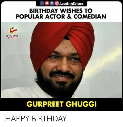 comedian: f /LaughingColours  BIRTHDAY WISHES TO  POPULAR ACTOR & COMEDIAN  LAUGHING  Celours  GURPREET GHUGGI HAPPY BIRTHDAY