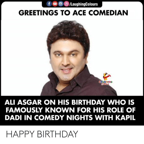 comedian: f /LaughingColours  GREETINGS TO ACE COMEDIAN  LAUGHING  Calerors  ALI ASGAR ON HIS BIRTHDAY WHO IS  FAMOUSLY KNOWN FOR HIS ROLE OF  DADI IN COMEDY NIGHTS WITH KAPIL HAPPY BIRTHDAY