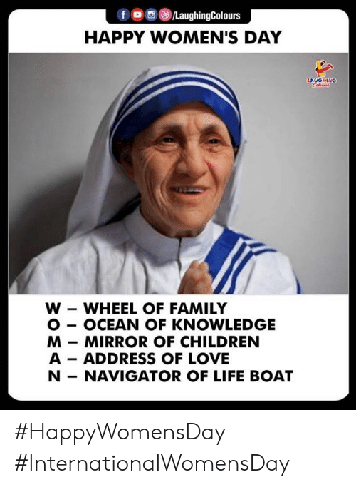 Children, Family, and Life: f , , )/LaughingColours  HAPPY WOMEN'S DAY  AIOHINO  W - WHEEL OF FAMILY  O - OCEAN OF KNOWLEDGE  M MIRROR OF CHILDREN  A ADDRESS OF LOVE  N- NAVIGATOR OF LIFE BOAT #HappyWomensDay #InternationalWomensDay
