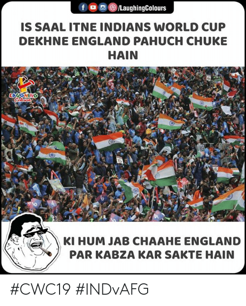 England, World Cup, and World: f LaughingColours  IS SAAL ITNE INDIANS WORLD CUP  DEKHNE ENGLAND PAHUCH CHUKE  HAIN  LAVGHING  Colours  6  KI HUM JAB CHAAHE ENGLAND  PAR KABZA KAR SAKTE HAIN #CWC19 #INDvAFG