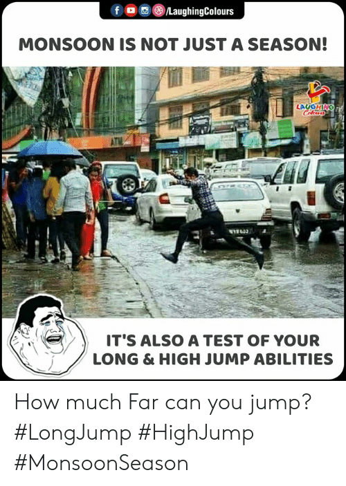 Indianpeoplefacebook: f /LaughingColours  MONSOON IS NOT JUST A SEASON!  LAUGHING  Celewrs  IT'S ALSO A TEST OF YOUR  LONG & HIGH JUMP ABILITIES How much Far can you jump? #LongJump #HighJump #MonsoonSeason