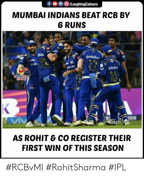 mumbai indians: f LaughingColours  MUMBAI INDIANS BEAT RCB BY  6 RUNS  goibibo  SAMS  SUNG  ION  AS ROHIT & CO REGISTER THEIR  FIRST NIN OF THIS SEASON #RCBvMI #RohitSharma #IPL
