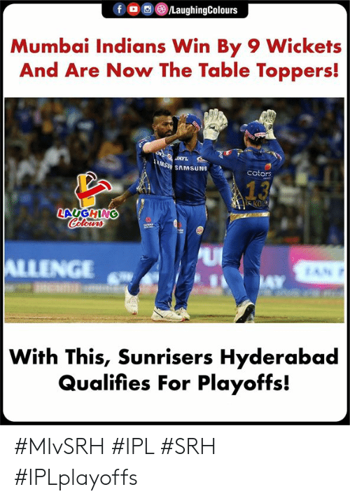 mumbai indians: f/LaughingColours  Mumbai Indians Win By 9 Wickets  And Are Now The Table Toppers!  SU SAMSUNG  cotors  LAUGHING  INGE  With This, Sunrisers Hyderabad  Qualifies For Playoffs! #MIvSRH #IPL #SRH #IPLplayoffs