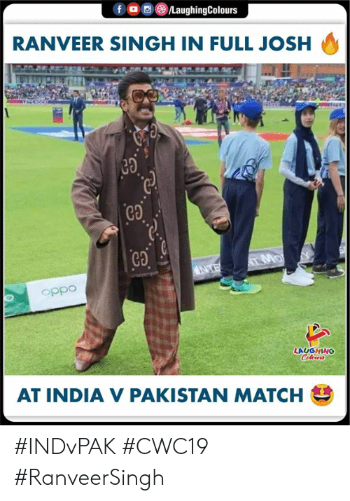 India, Match, and Pakistan: f  /LaughingColours  RANVEER SINGH IN FULL JOSH  T MO  NTE  oppo  LAUGHING  Celeurs  AT INDIA V PAKISTAN MATCH #INDvPAK #CWC19 #RanveerSingh